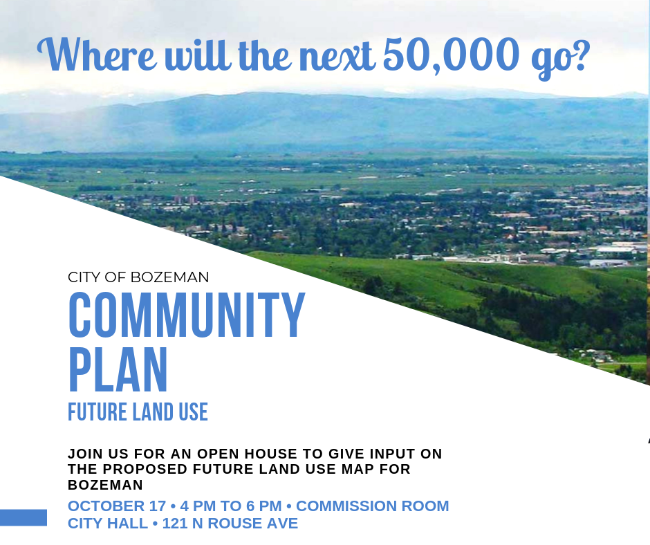 Community Plan Future Land Use Open House October 17 from 4-6 PM at City Hall located at 121 N Rouse Ave Bozeman MT, 59715